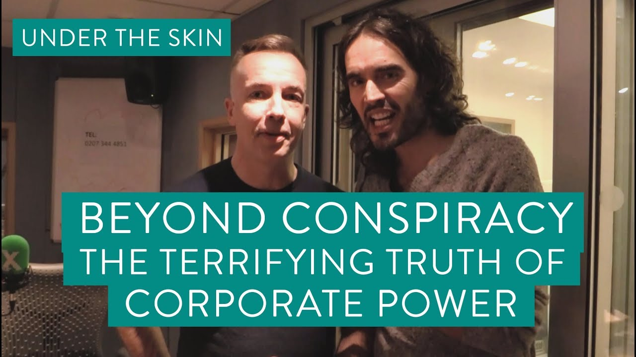 Russell Brand - Under the Skin: Beyond Conspiracy - The Terrifying Truth Of Corporate Power
