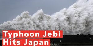 Typhoon Jebi hits Japan.